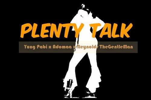Yung-Pabi-x-Adomaa-x-Reynolds-TheGentleMan-Plenty-Talk-Prod.-By-Reynolds-TheGentleMan-hitz360.com-.jpg