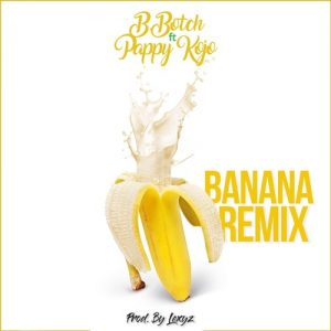 B.Botch-Ft-Pappy-Kojo-Banana-Remix-www.Musicafriagh.com_-.jpg
