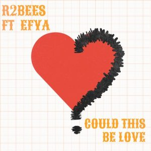 R2bees-Ft-Efya-Could-This-Be-Love-Prod.-By-Killmatic-www.Musicafriagh.com.jpg