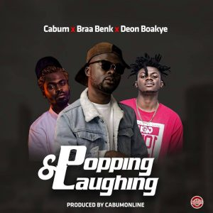 Cabum-BraaBenk-ft-Deon-Boakye-PoppingLaughing-Prod-By_@cabumonl www.musicafriagh.com.jpg