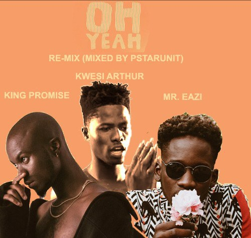 King-Promise-ft-Kwesi-Arthur-Mr.-Eazi-–-Oh-Yeah-Re-Mix-Mixed-by-PstarUnit0A.jpg
