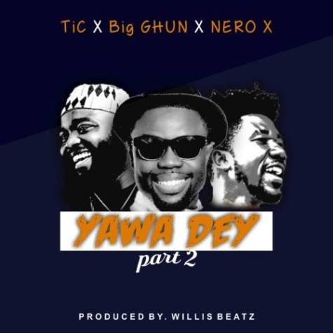 Tic-x-Big-Ghun-x-Nero-X-Yawa-Dey-Part-2Prod.-by-Willisbeatz.www.musicafriagh.com_.jpg