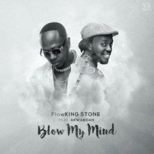 Flowking+Stone+Ft+Akwaboah-+-Blow+My+Mind-prod.-By-Kc-Beatz+Musicafriagh.com^