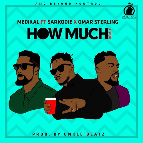 Medikal-+-How-Much+(Remix)+Ft+Sarkodie+Omar-Sterling+(Prod.-by-Unkle-Beatz)+Musicafriagh.com^.jpg