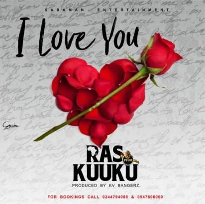 Ras-Kuuku-+-I-Love-You+(Prod.-By-Kv-Bangerz)+Musicafriagh.com^.jpg