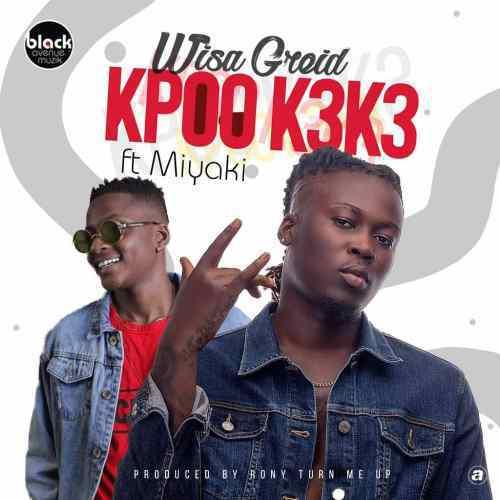 Wisa+Greid-+-Kpoo-Keke-ft+Miyaki-Prod.-by-RonyTurnMeUp-Musicafriagh.com^.jpg