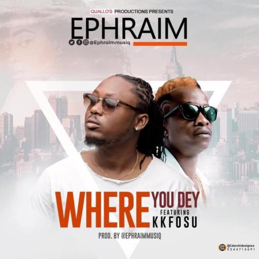 Ephraim-+-Where-You-Dey+Ft+KK-Fosu+{Prod-by-Ephraimmusiq}+www.Musicafriagh.com^
