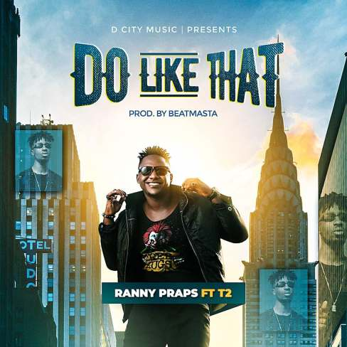 Ranny-Praps+ft+T2-+-Do Like That[Prod by BeatMasta]+Musicafriagh.com^.jpg
