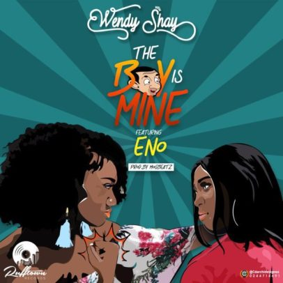 Wendy-Shay-+-The-Boy-Is-Mine+ft+Eno+Musicafriagh.com^.jpg