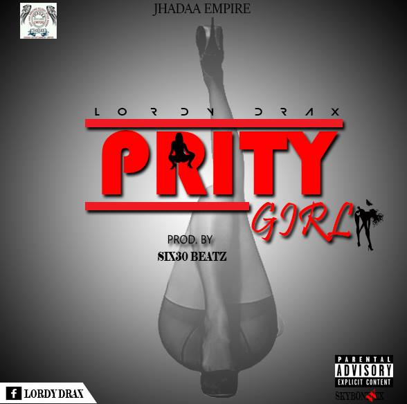 lordy drax-+-Prity Girl+{Prodby.Six30Beatz}+musicafriagh.com^