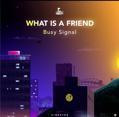 Busy-Signal-What_Is_A_Friend-prod.by-Chimney-Records-Musicafriagh.com
