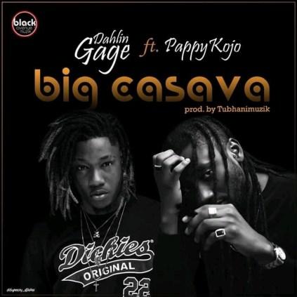 Dahlin-Gage-ft-Pappy-Kojo-Big-Cassava-Prod.by-TubhaniMuzik-Musicafriagh.com.jpg