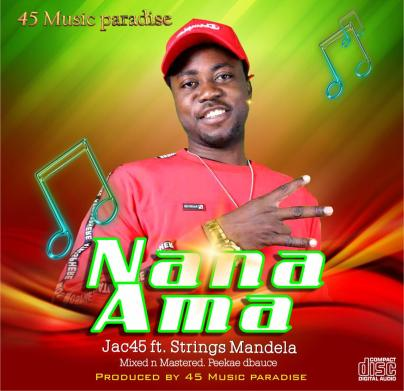 Jac45-ft-Strings-Mandela-Nana_Ama-Mixed-n-Mastered by=Peekae-dbauce-Musicafriagh.com.jpg