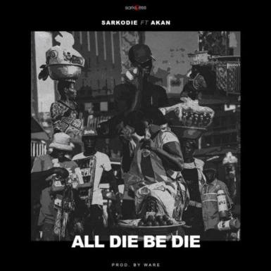Sarkodie-ft-Akan-All-Die-Be-Die-Prod.by-Ware-Musicafriagh.com.jpg