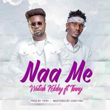 Wutah-Kobby-ft-Tinny-Naa-Me-Prod.by-Tipcy-Mastered-by-Cash-Two-Musicafriagh.com.jpg