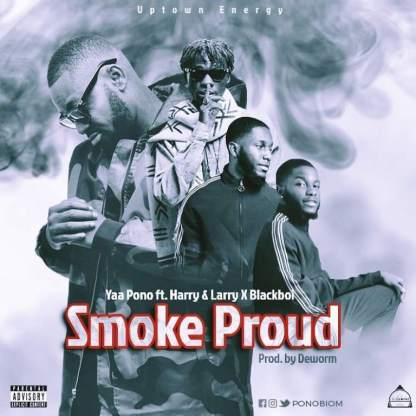 Yaa-Pono-ft-Harry-Larry-Blackboi-Smoke_Proud-Musicafriagh.com