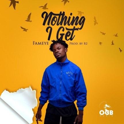 Fameye-Nothing_I_Get-Prod.by-B2-Musicafriagh.com.jpg