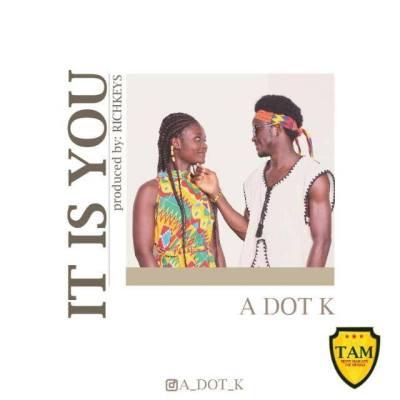 A-DOT-K_It_Is_You-Prod.by-Richkeys2-Musicafriagh.com.jpg