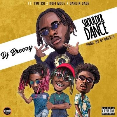 DJ-Breezy-ft-Twitch-x-Kofi-Mole-x-Dahlin-Gage_Shoulder_Dance-Prod.by-DJ-Breezy-Musicafriagh.com.jpeg