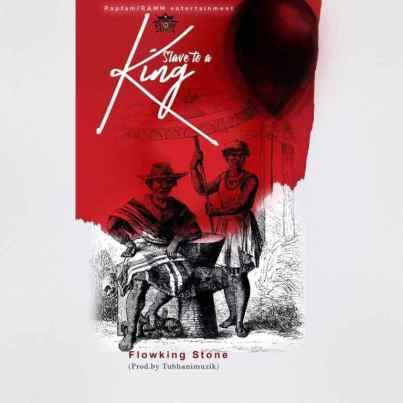 Flowking-Stone_Slave_To_A_King-Prod.by-Tubhanimuzik-Musicafriagh.com.jpg