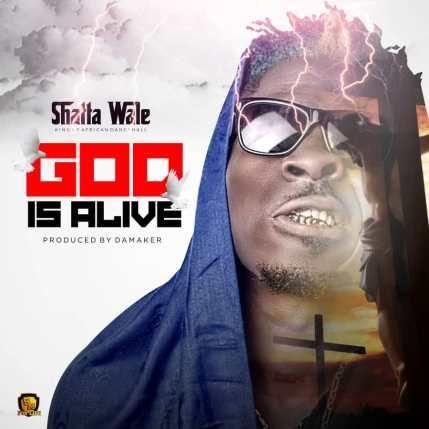 Shatta-Wale_God_Is_Alive-Prod.by-Damaker-Musicafriagh.com.jpg