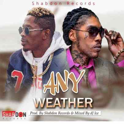 Vybz-Kartel-x-Shatta-Wale_Any_Weather-Prod.by-Shabdon-Records-Mixed-by-Dj-Ice-Musicafriagh.com.jpg