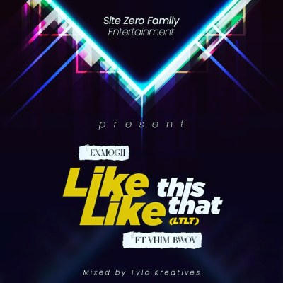 Exmogii-ft-Vhim-Bwoy_Like_This_Like_That-Mixed.by-Tylo-Kreatives-Musicafriagh.com.jpg