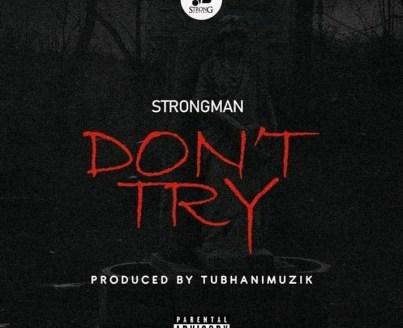 Strongman-Don't_Try-Prod.byTubhaniMuzik-Musicafriagh.com.jpg
