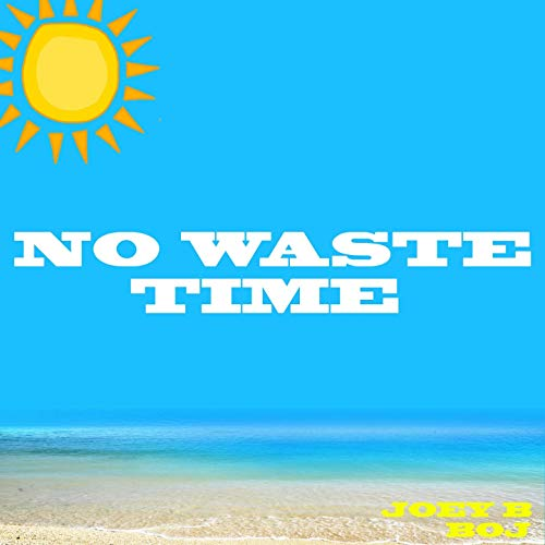 Joey-B-ft-Boj_No_Waste_Time-Musicafriagh.com