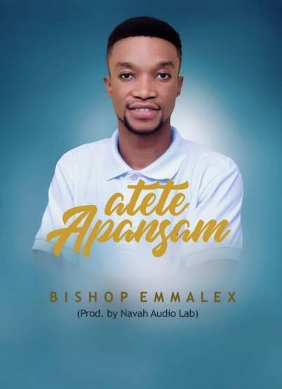 Bishop-Emmalex_Atete_Apansam-Prod.byNavah-AudioLab-Musicafriagh.com