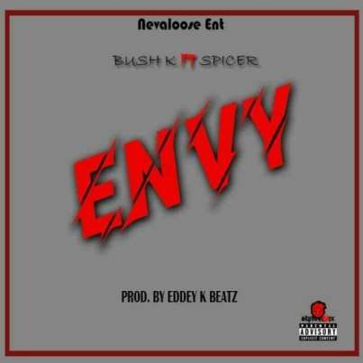 Bush K-ft-Spicer_Envy-Prod.by-Eddey k Beatz-Musicafriagh.com