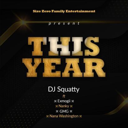 Dj-Squatty-X-Exmogii-XNanky-X-GMG-X-Nana-Washington_This_Year-Musicafriagh.com