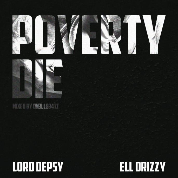 Lord Depsy-ft- Ell Drizzy_Poverty Die-Mixed.By-ON3LLB34TZ-Musicafriagh.com